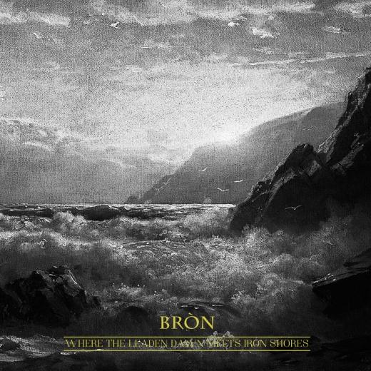 Bròn - Where leaden dawn meets iron shores (CD)