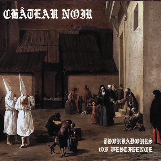 Château Noir - Troubadours Of Pestilence (CD)