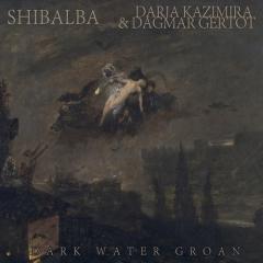 Shibalba & Darja Kazimira & Dagmar Gertot - Dark Water Groan (CD)