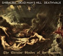 Shibalba / Dead Mans Hill / Deathwalk - The Circular Shades of the Equinox (CD)